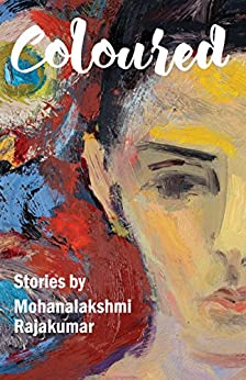 Coloured and Other Stories by [Rajakumar, Mohanalakshmi]