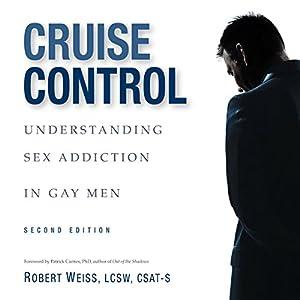 Cruise Control: Understanding Sex Addiction in Gay Men Audiobook