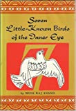 Seven Little-Known Birds of the Inner Eye, Mulk Raj Anand, 0804809364