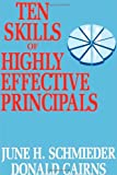 Ten Skills of Highly Effective Principals, June H. Schmieder and Donald Cairns, 1566763819