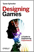 Designing Games: A Guide to Engineering Experiences Front Cover
