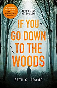 If You Go Down to the Woods: The most powerful and emotional debut thriller of 2018! by [Adams, Seth C.]