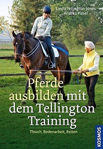 Pferde ausbilden mit dem Tellington-Training: TTouch, Bodenarbeit, Reiten
