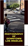Michael Gutierrez's Photography Of Downtown Los Angeles: Michael Gutierrez's Photography Of Downtown Los Angeles