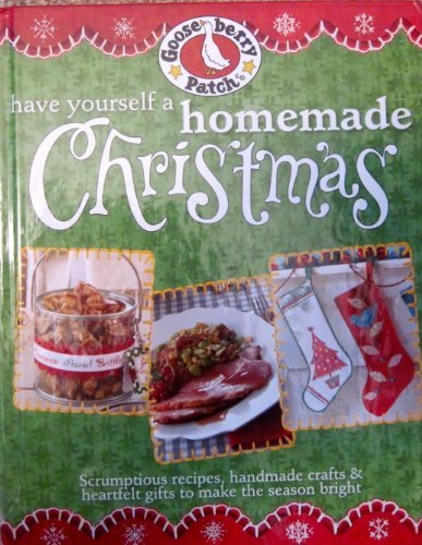 Have Yourself a Homemade Christmas: Scrumptious Recipes, Handmade Crafts & Heartfelt Gifts to Make Your Spirits Bright