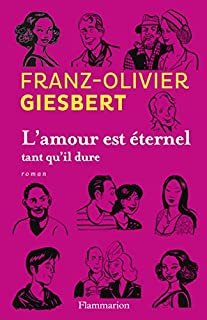 L'amour est éternel tant qu'il dure, Giesbert, Franz-Olivier