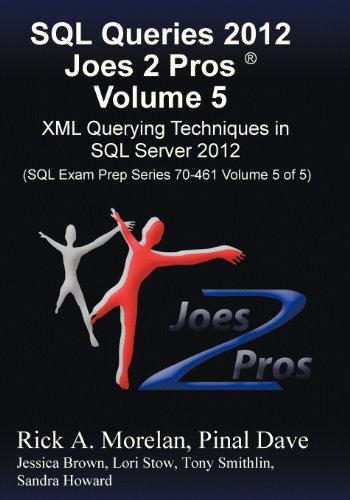SQL Queries 2012 Joes 2 Pros (R) Volume 5: XML Querying Techniques for SQL Server 2012 (SQL Exam Prep Series 70-461 Volume 5 of 5) by Brand: Joes 2 Pros International LLC
