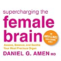 Supercharging the Female Brain: Assess, Balance, and Soothe Your Most Precious Organ Speech by Daniel G. Amen Narrated by Daniel G. Amen