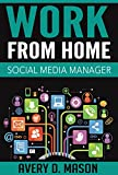 Work from Home: Social Media Manager: A Step by Step Guide to Becoming a Social Media Manager