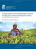 Strategic Analysis and Knowledge Support Systems (SAKSS) for Agriculture and Rural Development in Africa : Translating Evidence into Action: a Source Book, Johnson, Michael and Flaherty, Kathleen, 0896297845