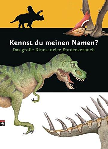 Kennst du meinen Namen?: Das große Dinosaurier-Entdeckerbuch