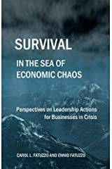 Survival in the Sea of Economic Chaos: Perspectives on Leadership Actions for Businesses in Crisis Kindle Edition