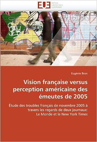 Vision française versus perception américaine des émeutes de 2005: Étude des troubles français de novembre 2005 à travers les regards de deux journaux: Le Monde et le New York Times epub pdf