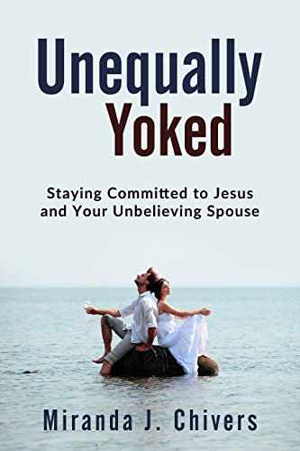 Unequally Yoked: Staying Committed to Jesus and Your Unbelieving Spouse by Miranda J Chivers ebook deal