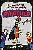 Pinocula (Creature from My Closet)