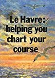 Le Havre: Helping You Chart Your Course