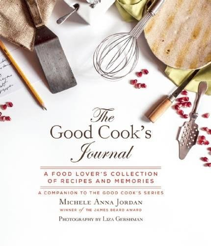 The Good Cook's Journal: A Food Lover's Collection of Recipes and Memories pdf epub