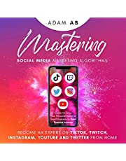 Mastering Social Media Marketing Algorithms: Become an Expert on Tiktok, Twitch, Instagram, YouTube and Twitter from Home: Guide to Grow Your Personal Brand or Small Business to Earn Passive Income