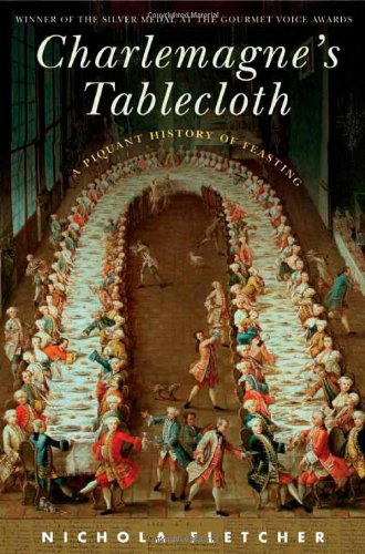 Charlemagne's Tablecloth: A Piquant History of Feasting