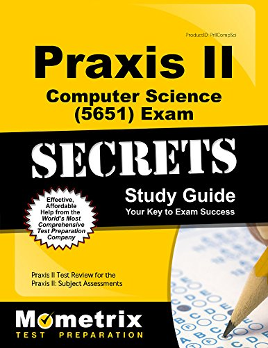 Praxis II Computer Science (5651) Exam Secrets Study Guide: Praxis II Test Review for the Praxis II: Subject Assessments