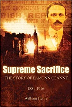 Supreme Sacrifice: The Story of Eamonn Ceannt, 1881-1916 by William Henry (2005-12-31)