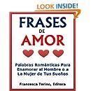 Frases De Amor: Palabras Románticas Para Enamorar al Hombre o a la Mujer de Tus Sueños (Spanish Edition)