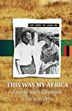 This Was My Africa: Living with Changes