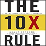 The 10X Rule: The Only Difference Between Success and Failure | Grant Cardone