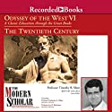 Odyssey of the West VI: A Classic Education through the Great Books: The Twentieth Century Audiobook by Timothy B. Shutt, Katherine L. Elkins, Joel F. Richeimer Narrated by Timothy B. Shutt, Katherine L. Elkins, Joel F. Richeimer