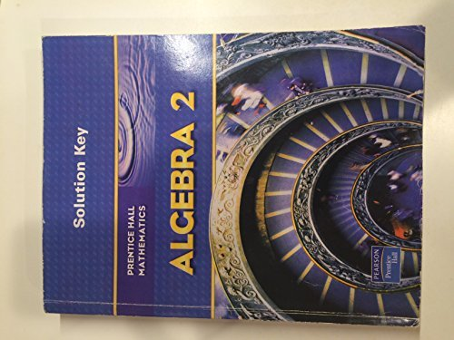 Prentice Hall Mathematics: Algebra 2, Solution Key (Prentice Hall Mathematics Algebra 2 Answer Key)