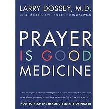 Prayer Is Good Medicine: How to Reap the Healing Benefits of Prayer