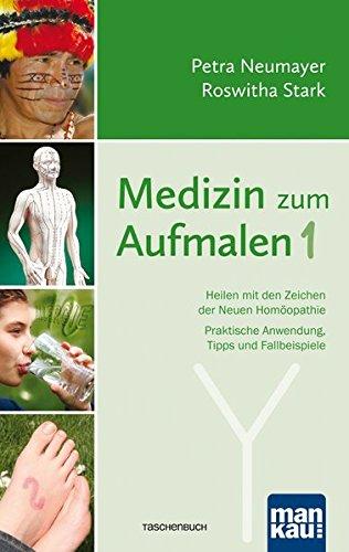 Medizin zum Aufmalen 1: Heilen mit den Zeichen der Neuen Homöopathie. Praktische Anwendung, Tipps und Fallbeispiele