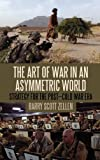 The Art of War in an Asymmetric World : Strategy for the Post-Cold War Era, Zellen, Barry Scott, 1441195556