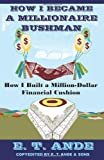 How I Became a Millionaire Bushman, E. T. Ande, 1438239211