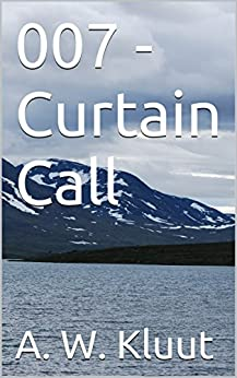 007 - Curtain Call by [Kluut, A. W.]