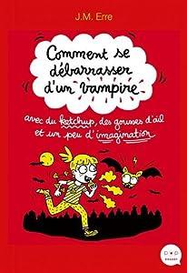 vignette de 'Comment se débarrasser d'un vampire avec du ketchup, des gousses d'ail et un peu d'imagination (J. M. Erre)'