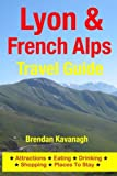 Lyon & French Alps Travel Guide - Attractions, Eating, Drinking, Shopping & Places To Stay