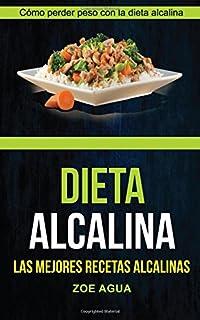 Dieta alcalina (Colección): Las Mejores Recetas Alcalinas: Cómo perder peso con la