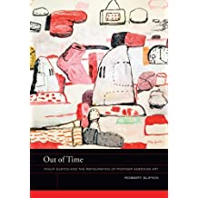 Out of Time: Philip Guston and the Refiguration of Postwar American Art (The Phillips Book Prize Series) by Robert Slifkin (2013-08-31)
