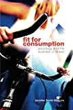 Fit for Consumption : Sociology and the Business of Fitness, Maguire, Jennifer Smith, 0415421810