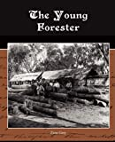 The Young Forester, Zane Grey, 1438516770