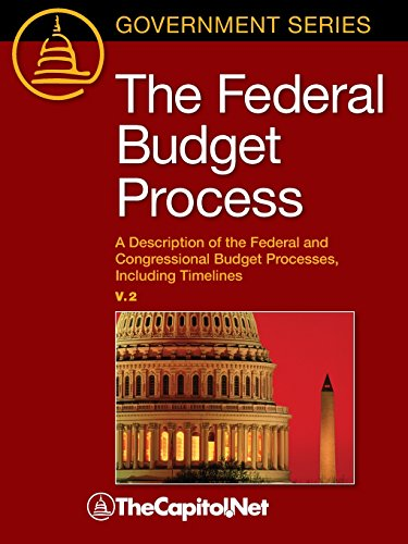 The Federal Budget Process 2e: A Description of the Federal and Congressional Budget Processes, Including Timelines