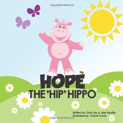 Hope the Hip Hippo: a story about Hip Dysplasia in (Hip Hippos)