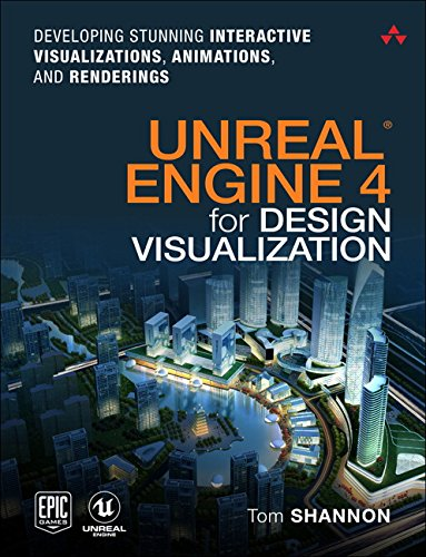 Unreal Engine 4 for Design Visualization: Developing Stunning Interactive Visualizations, Animations, and Renderings (Game Design) by Addison-Wesley Professional