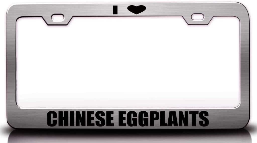 Custom Brother - I Love Chinese Eggplants Food Vegetable Fruit Metal Car SUV Truck License Plate Frame Ch s27