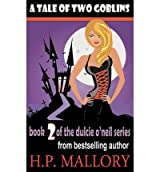 Mallory, H P [ A Tale of Two Goblins: Dulcie O'Neil Series ] [ A TALE OF TWO GOBLINS: DULCIE O'NEIL SERIES ] Feb - 2012 { Paperback }