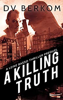 A Killing Truth: (A Leine Basso Thriller Prequel) by [Berkom, D.V.]