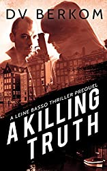 A Killing Truth: (A Leine Basso Thriller Prequel) (Leine Basso Thrillers Book 5)