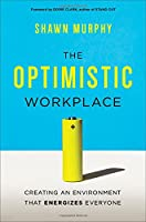 The Optimistic Workplace: Creating an Environment That Energizes Everyone Front Cover