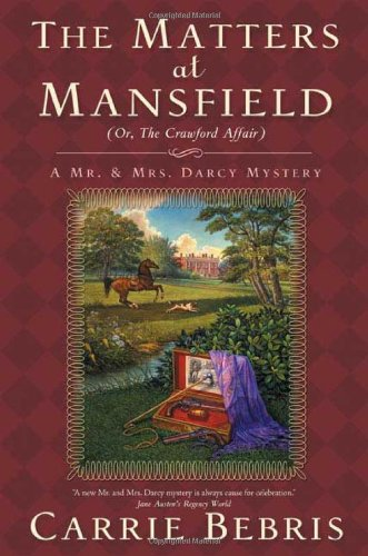 The Matters at Mansfield: Or, The Crawford Affair (Mr. and Mrs. Darcy Mysteries) PDF